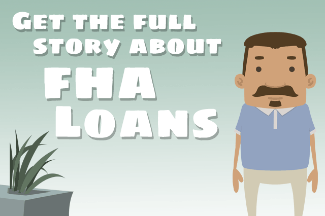 Get the Full Story About FHA Loans