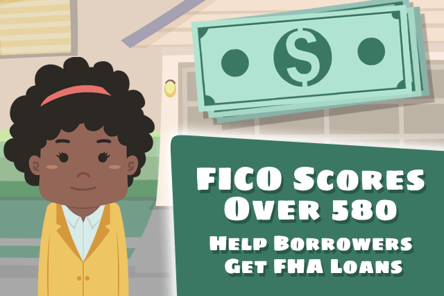 FICO Scores Over 580 Help Borrowers Qualify For FHA Loans