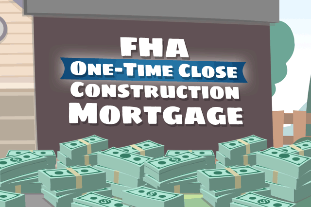 About FHA One-Time-Close Loans