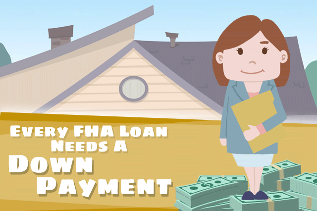 Every FHA Loan Needs a Down Payment